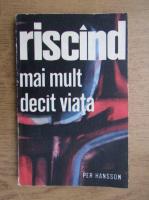 Anticariat: Per Hansson - Riscand mai mult decat viata