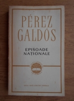 Anticariat: Perez Galdos - Episoade nationale