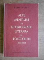 Anticariat: Perpessicius - Alte mentiuni de istoriografie literara si folclor 1958-1962 (volumul 2)