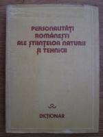 Anticariat: Personalitati romanesti ale stiintelor naturii si tehnicii. Dictionar