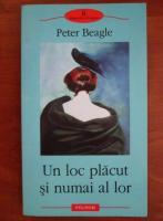 Peter Beagle - Un loc placut si numai al lor