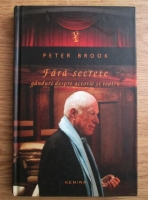 Anticariat: Peter Brook - Fara secrete. Ganduri despre actorie si teatru