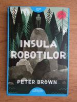 Anticariat: Peter Brown - Insula robotilor