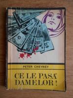 Peter Cheyney - Ce le pasa damelor!