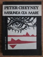Anticariat: Peter Cheyney - Misiunea cea mare