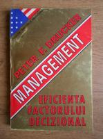 Peter F. Drucker - Management. Eficienta factorului decizional