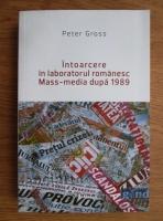 Peter Gross - Intoarcere in laboratorul romanesc. Mass-media dupa 1989