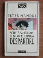 Peter Handke - Scurta scrisoare pentru o lunga despartire