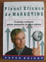 Anticariat: Peter Knight - Planul eficace de marketing. O metoda verificata pentru companiile de orice marime