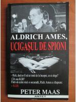 Peter Maas - Aldrich Ames, ucigasul de spioni