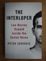 Anticariat: Peter Savodnik - The interloper. Lee Harvey Oswald inside the Soviet Union