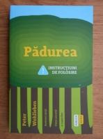 Peter Wohlleben - Padurea. Instructiuni de folosire