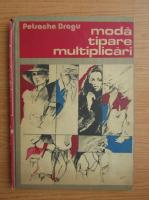 Petrache Dragu - Moda, tipare, multiplicari