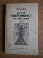 Anticariat: Petre Anghel - Zodia varsatorului de plumbi