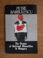 Anticariat: Petre Barbulescu - The drama of national minorities in Hungary