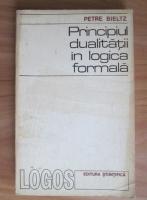 Petre Bieltz - Principiul dualitatii in logica formala