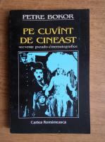 Anticariat: Petre Bokor - Pe cuvant de cineast. Secvente pseudo-cinematografice
