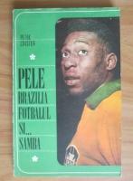 Petre Cristea - Pele. Brazilia, fotbalul si... samba
