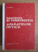 Anticariat: Petre Dodoc - Calculul si constructia aparatelor optice