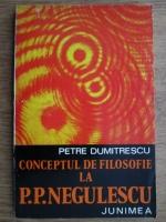 Anticariat: Petre Dumitrescu - Conceptul de filosofie la P. P. Negulescu