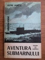 Anticariat: Petre Iancu - Aventura submarinului