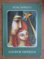 Anticariat: Petre Ispirescu - Aleodor empereur