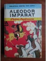 Anticariat: Petre Ispirescu - Aleodor imparat