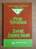 Petre Ispirescu - Basme, legende, snoave. Biblioteca elevului, clasele I-VIII