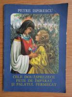 Petre Ispirescu - Cele douasprezece fete de Imparat si Palatul Fermecat