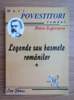 Petre Ispirescu - Legende sau basmele romanilor (volumul 1)