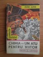 Anticariat: Petre Junie - Chimia. Un atu pentru viitor