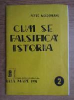 Petre Moldoveanu - Cum se falsifica istoria