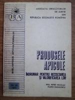 Petre Nicolae, Marin Radulescu - Produse apicole, indrumar pentru recoltarea si valorificarea lor