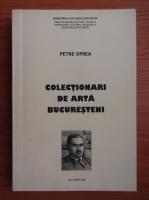 Petre Oprea - Colectionari de arta bucuresteni