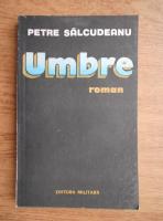 Anticariat: Petre Salcudeanu - Umbre