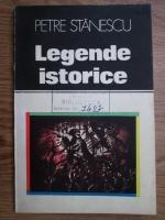 Petre Stanescu - Legende istorice