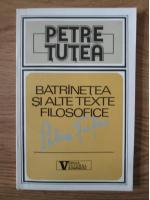 Petre Tutea - Batranetea si alte texte filosofice
