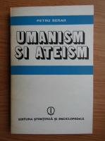 Petru Berar - Umanism si ateism