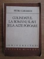 Petru Caraman - Colindatul la romani, slavi si la alte popare