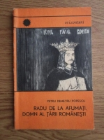 Anticariat: Petru Demetru Popescu - Radu de la Afumati, domn al Tarii romanesti