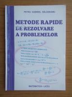 Anticariat: Petru Gabriel Salageanu - Metode rapide de rezolvare a problemelor