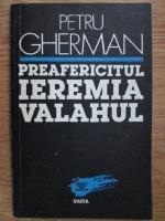 Petru Gherman - Preafericitul Ieremia Valahul
