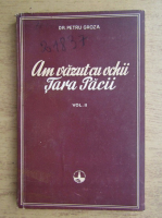 Anticariat: Petru Groza - Am vazut cu ochii tara pacii