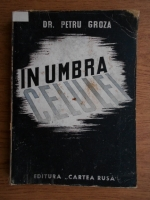 Anticariat: Petru Groza - In umbra celulei (1945)