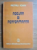 Anticariat: Petru Ioan - Adevar si performanta