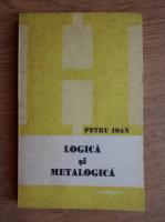 Anticariat: Petru Ioan - Logica si metalogica