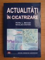 Anticariat: Petru L. Matusz - Actualitati in cicatrizare