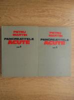 Anticariat: Petru Martin - Pancreatitele acute (2 volume)