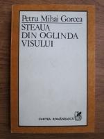 Anticariat: Petru Mihai Gorcea - Steaua din oglinda visului