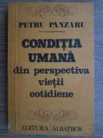 Petru Panzaru - Conditia umana din perspectiva vietii cotidiene